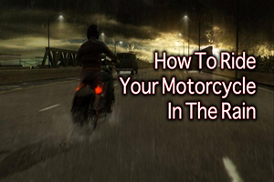How to Ride Your Motorcycle in the Rain